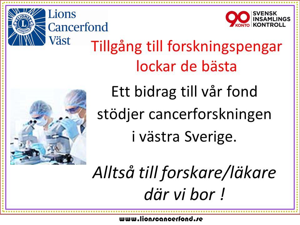 www.lionscancerfond.se Tillgång till forskningspengar lockar de bästa Ett bidrag till vår fond stödjer cancerforskningen i västra Sverige.