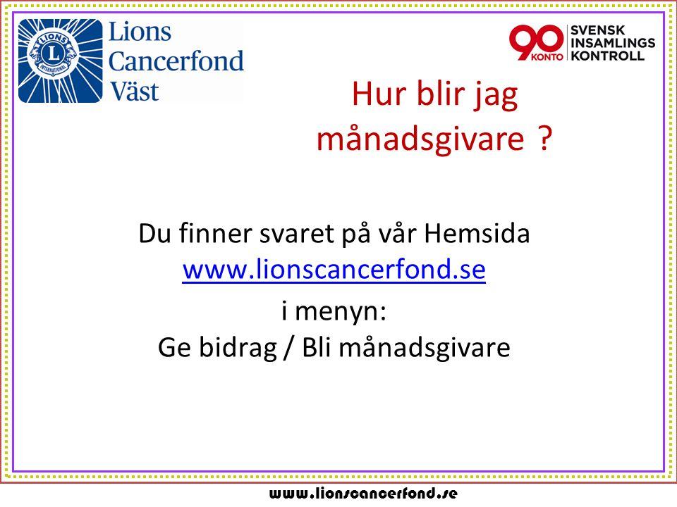 www.lionscancerfond.se Hur blir jag månadsgivare .