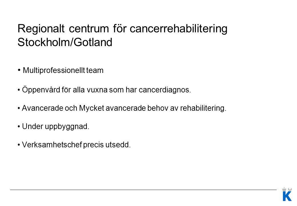 Regionalt centrum för cancerrehabilitering Stockholm/Gotland Multiprofessionellt team Öppenvård för alla vuxna som har cancerdiagnos.