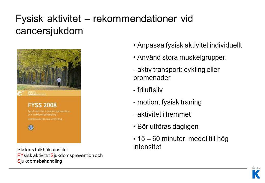 Fysisk aktivitet – rekommendationer vid cancersjukdom Anpassa fysisk aktivitet individuellt Använd stora muskelgrupper: - aktiv transport: cykling ell