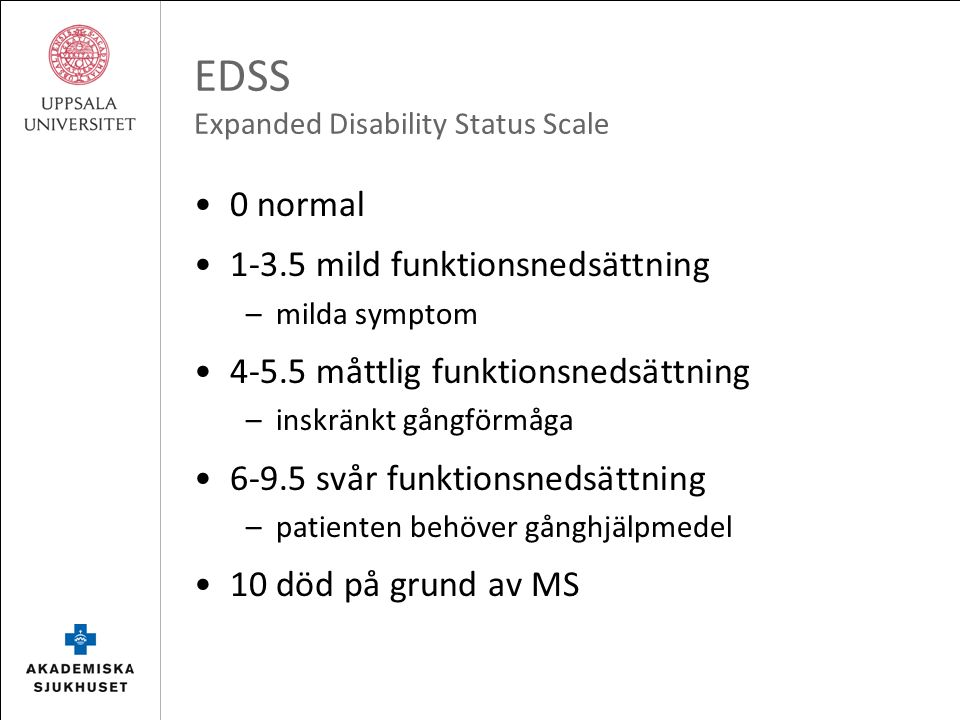 Dystoni Falun 071022 EDSS Expanded Disability Status Scale 0 normal 1-3.5 mild funktionsnedsättning –milda symptom 4-5.5 måttlig funktionsnedsättning