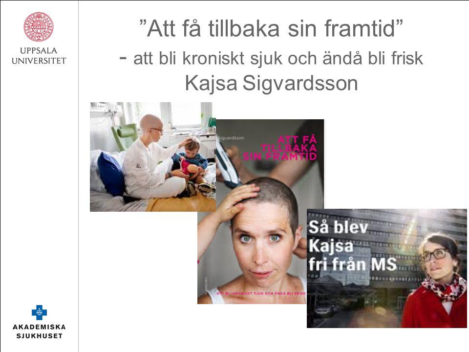 """""""Att få tillbaka sin framtid"""" - att bli kroniskt sjuk och ändå bli frisk Kajsa Sigvardsson"""