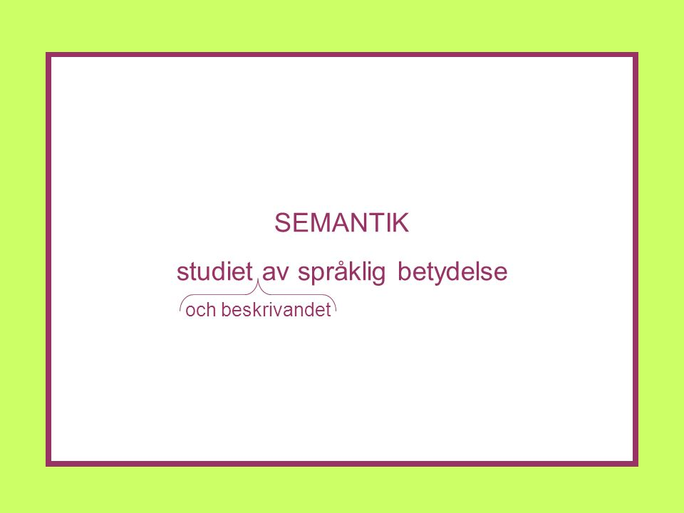 SEMANTIK studiet av språklig betydelse och beskrivandet