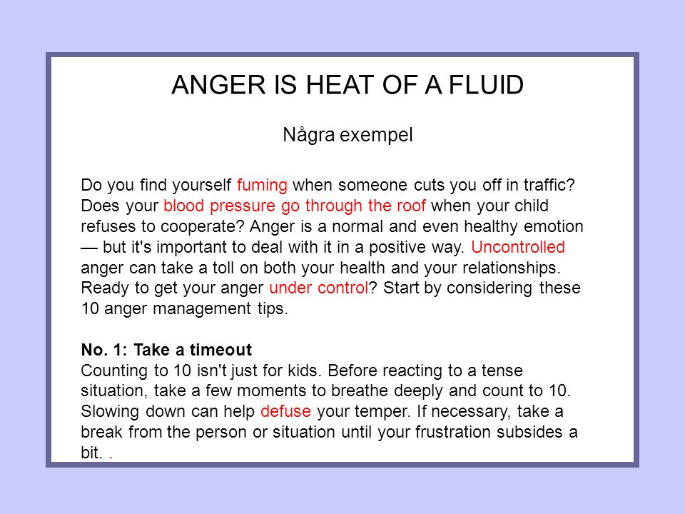 ANGER IS HEAT OF A FLUID Några exempel Do you find yourself fuming when someone cuts you off in traffic.
