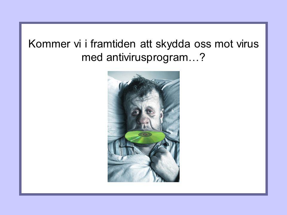 Kommer vi i framtiden att skydda oss mot virus med antivirusprogram…