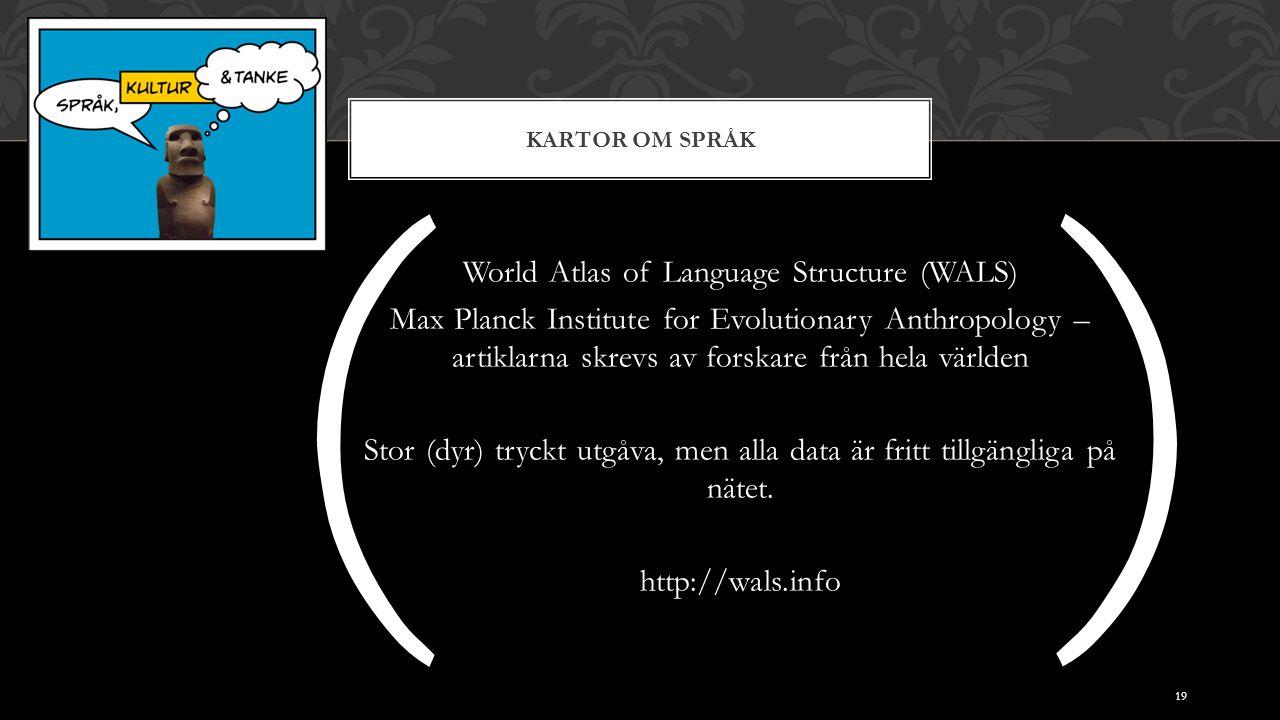 KARTOR OM SPRÅK World Atlas of Language Structure (WALS) Max Planck Institute for Evolutionary Anthropology – artiklarna skrevs av forskare från hela världen Stor (dyr) tryckt utgåva, men alla data är fritt tillgängliga på nätet.