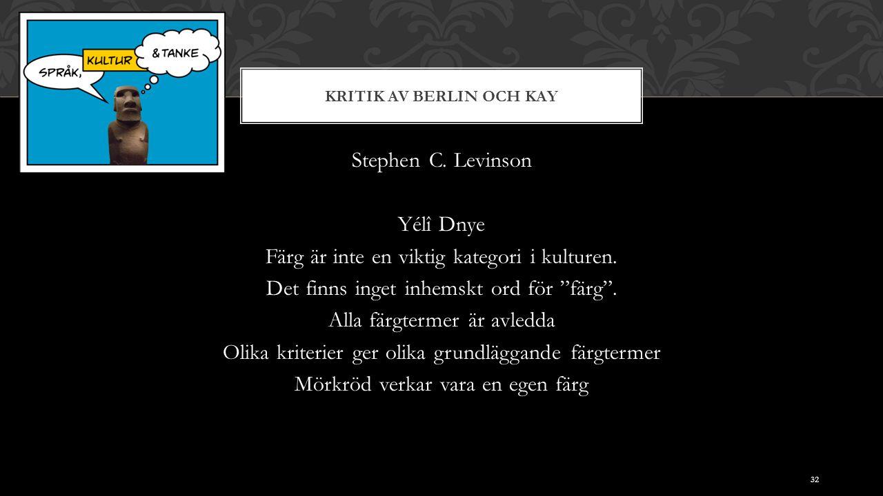 KRITIK AV BERLIN OCH KAY Stephen C. Levinson Yélî Dnye Färg är inte en viktig kategori i kulturen.