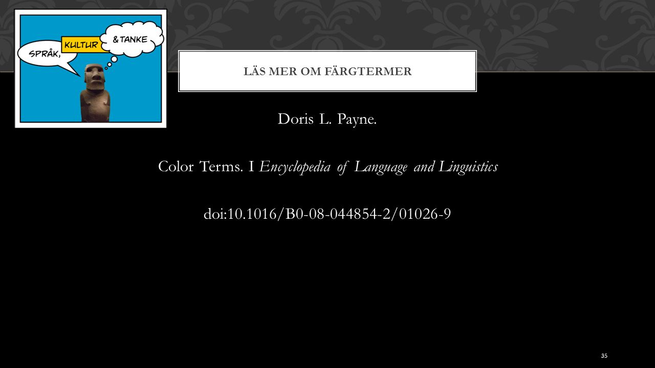 LÄS MER OM FÄRGTERMER Doris L. Payne. Color Terms. I Encyclopedia of Language and Linguistics doi:10.1016/B0-08-044854-2/01026-9 35