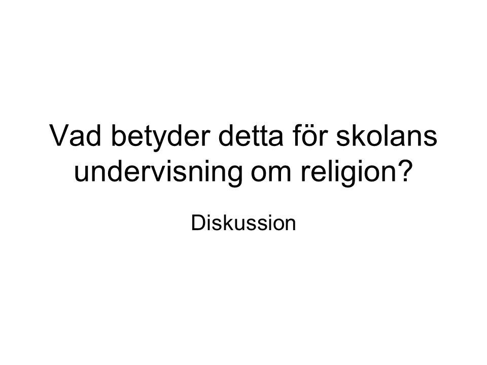 Vad betyder detta för skolans undervisning om religion? Diskussion
