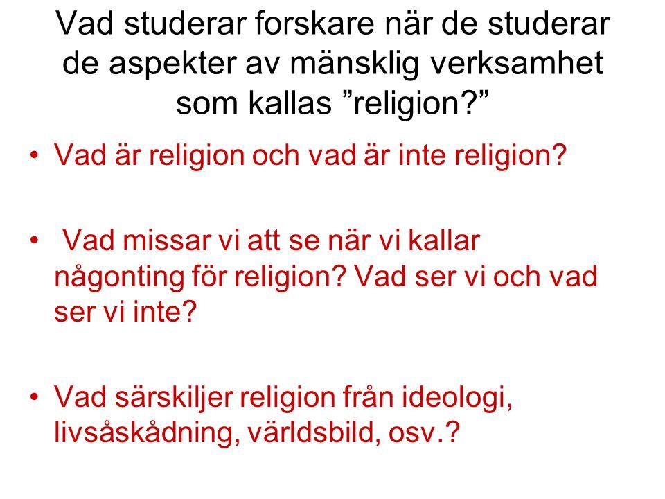 Vad studerar forskare när de studerar de aspekter av mänsklig verksamhet som kallas religion? Vad är religion och vad är inte religion.