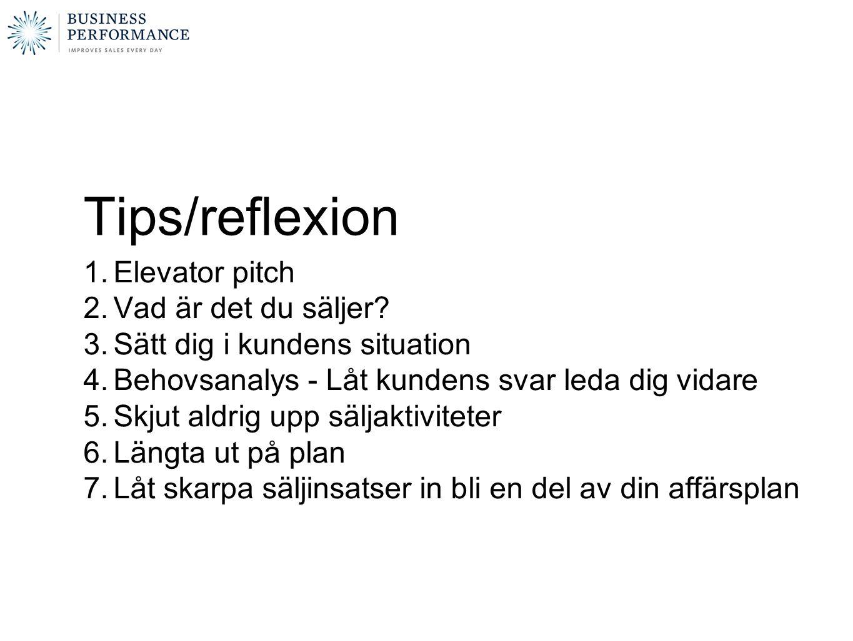 Tips/reflexion 1.Elevator pitch 2.Vad är det du säljer.