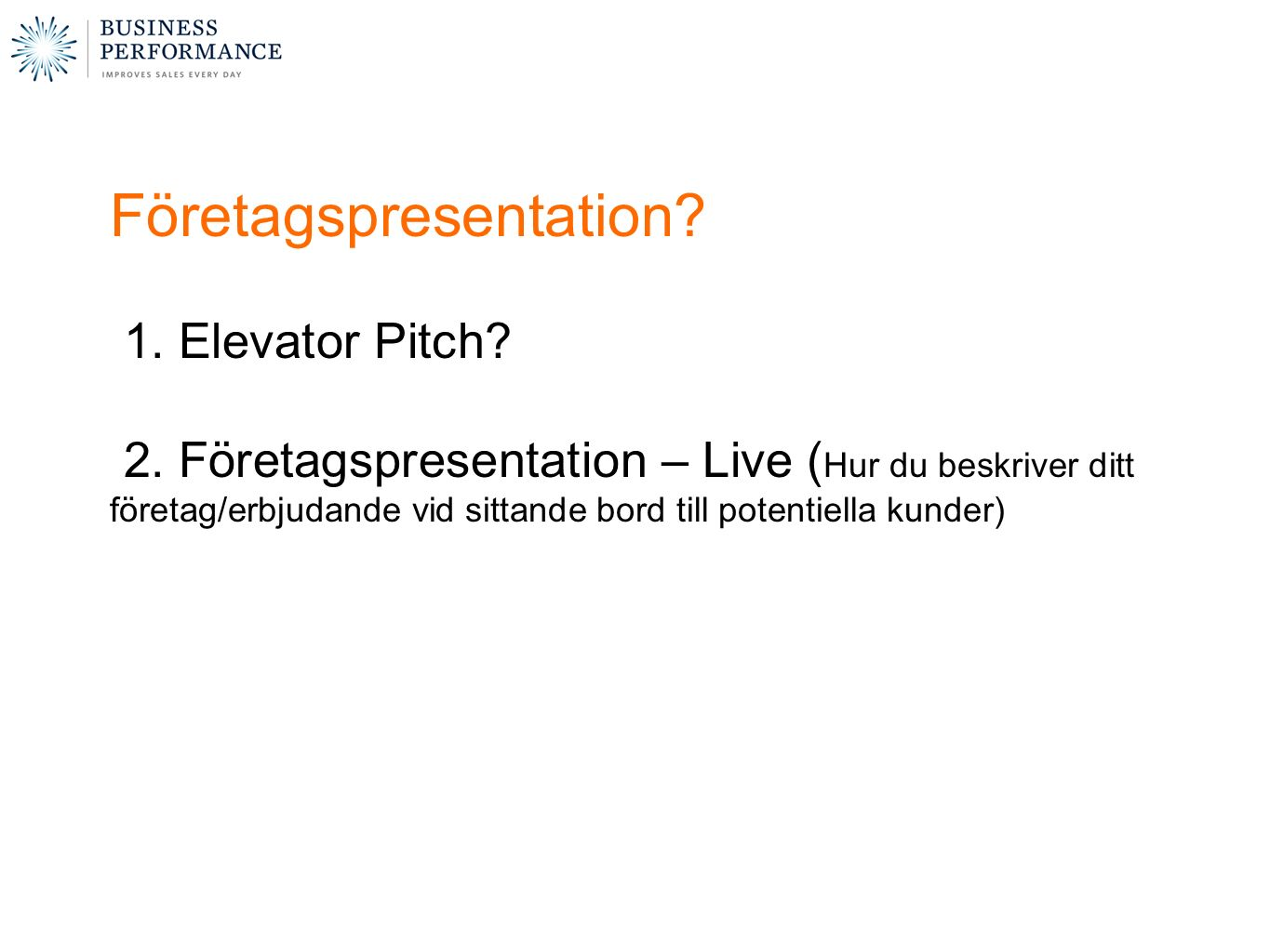 Företagspresentation. 1. Elevator Pitch. 2.