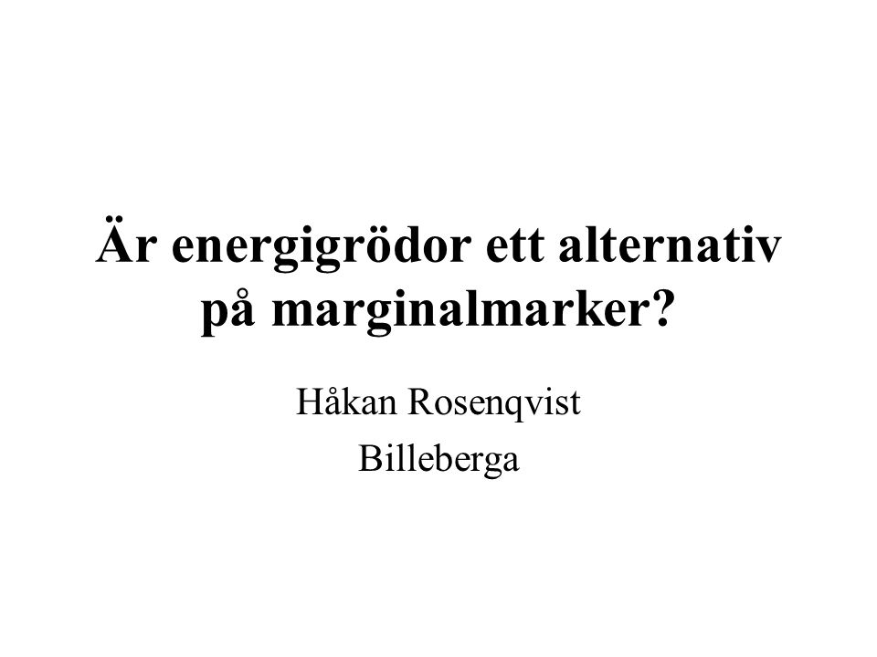 Är energigrödor ett alternativ på marginalmarker Håkan Rosenqvist Billeberga