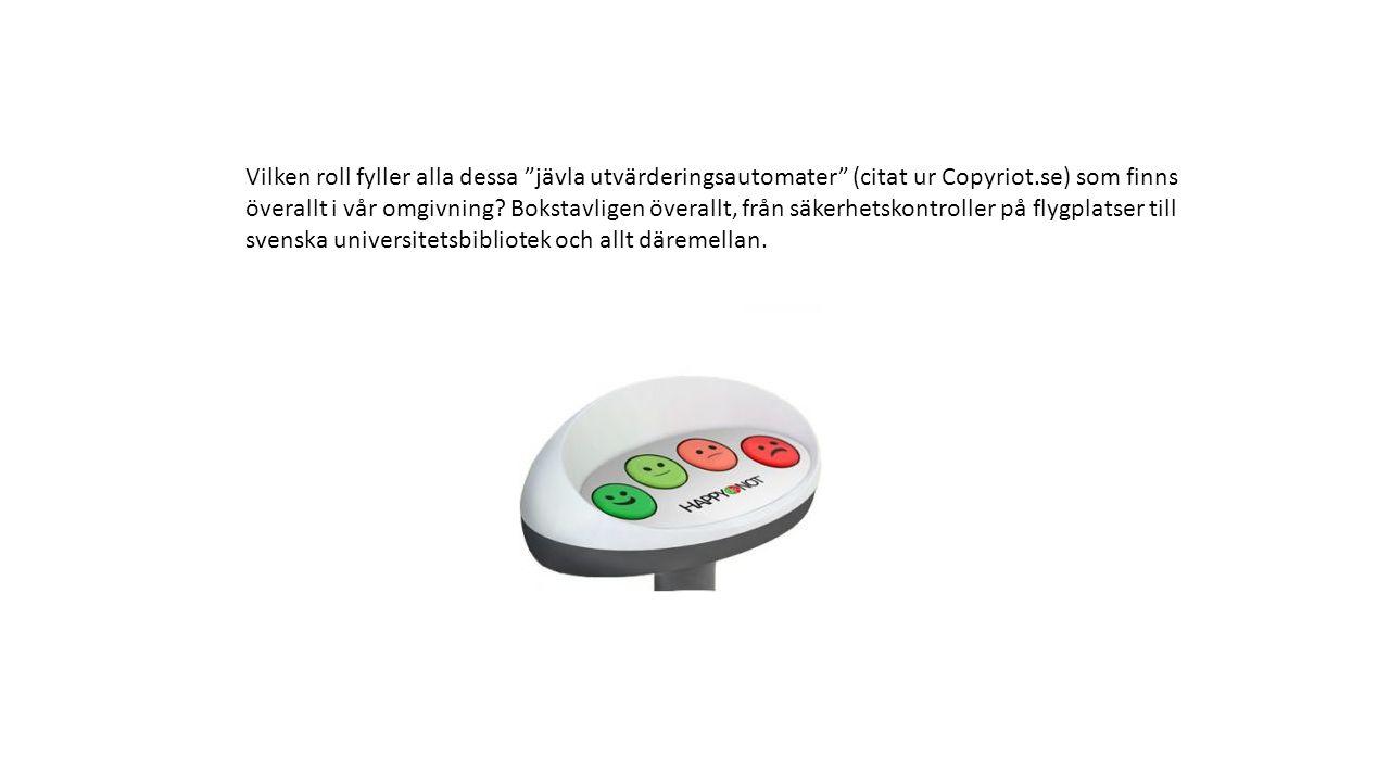"""Vilken roll fyller alla dessa """"jävla utvärderingsautomater"""" (citat ur Copyriot.se) som finns överallt i vår omgivning? Bokstavligen överallt, från säk"""
