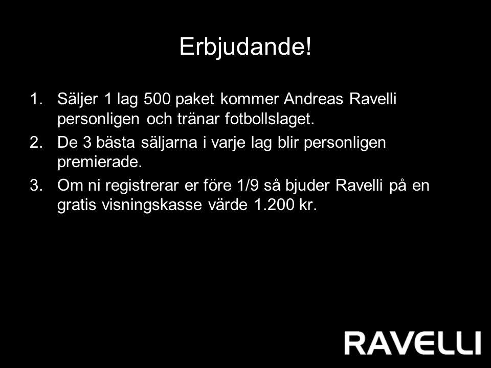 Erbjudande. 1.Säljer 1 lag 500 paket kommer Andreas Ravelli personligen och tränar fotbollslaget.