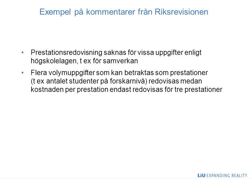 Exempel på kommentarer från Riksrevisionen Prestationsredovisning saknas för vissa uppgifter enligt högskolelagen, t ex för samverkan Flera volymuppgi