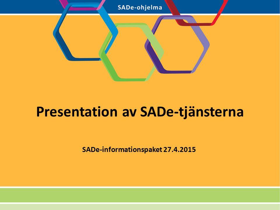 Presentation av SADe-tjänsterna SADe-informationspaket 27.4.2015