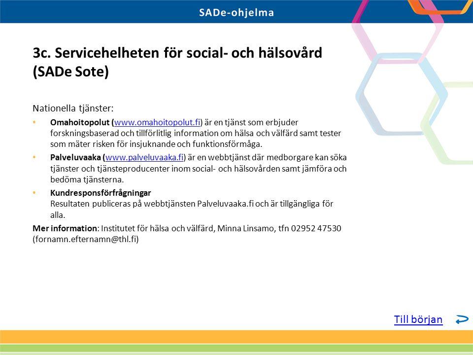 Nationella tjänster: Omahoitopolut (www.omahoitopolut.fi) är en tjänst som erbjuder forskningsbaserad och tillförlitlig information om hälsa och välfärd samt tester som mäter risken för insjuknande och funktionsförmåga.www.omahoitopolut.fi Palveluvaaka (www.palveluvaaka.fi) är en webbtjänst där medborgare kan söka tjänster och tjänsteproducenter inom social- och hälsovården samt jämföra och bedöma tjänsterna.www.palveluvaaka.fi Kundresponsförfrågningar Resultaten publiceras på webbtjänsten Palveluvaaka.fi och är tillgängliga för alla.