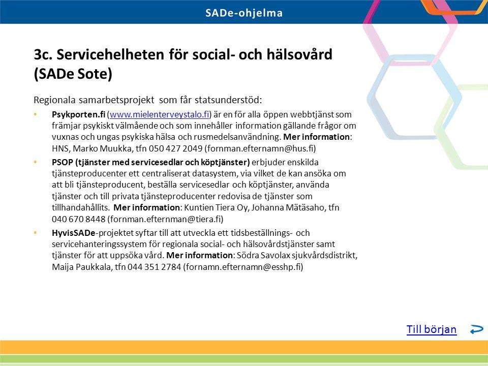 Regionala samarbetsprojekt som får statsunderstöd: Psykporten.fi (www.mielenterveystalo.fi) är en för alla öppen webbtjänst som främjar psykiskt välmående och som innehåller information gällande frågor om vuxnas och ungas psykiska hälsa och rusmedelsanvändning.