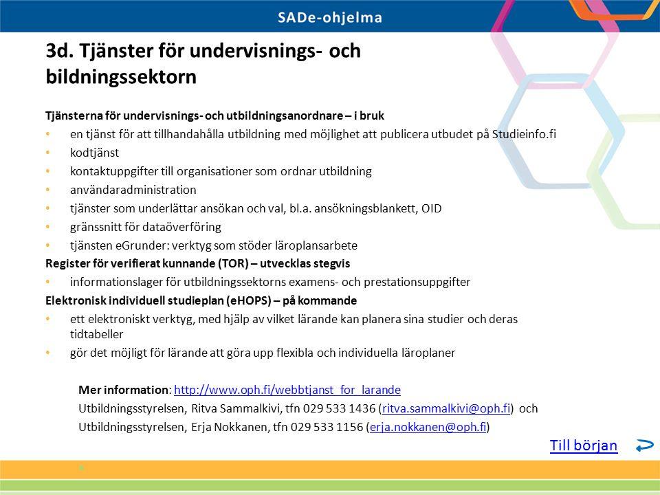 Tjänsterna för undervisnings- och utbildningsanordnare – i bruk en tjänst för att tillhandahålla utbildning med möjlighet att publicera utbudet på Studieinfo.fi kodtjänst kontaktuppgifter till organisationer som ordnar utbildning användaradministration tjänster som underlättar ansökan och val, bl.a.