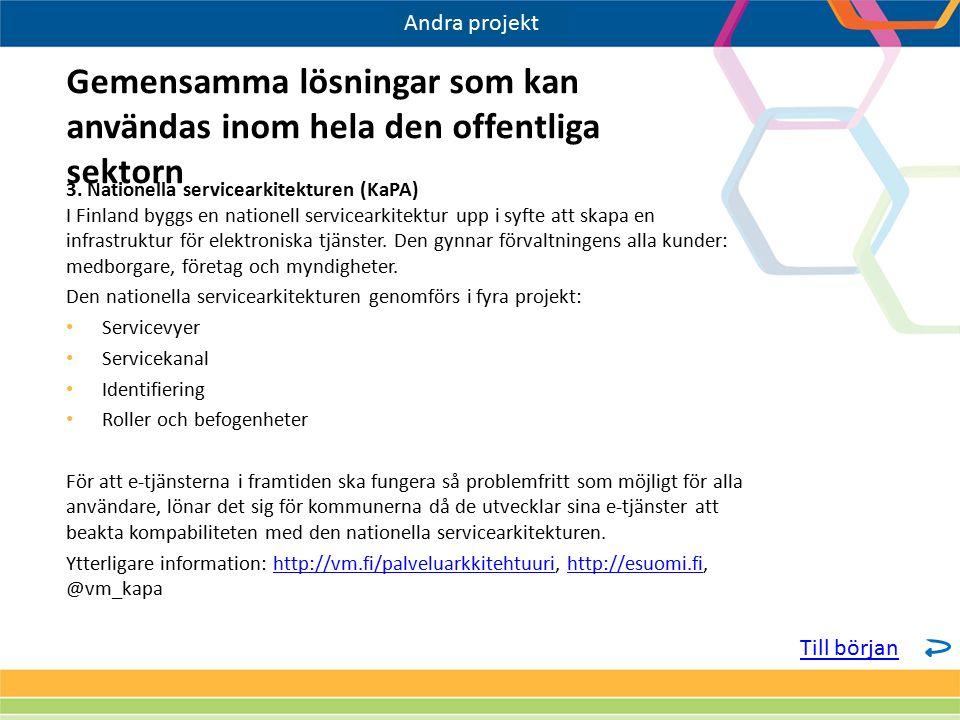 3. Nationella servicearkitekturen (KaPA) I Finland byggs en nationell servicearkitektur upp i syfte att skapa en infrastruktur för elektroniska tjänst