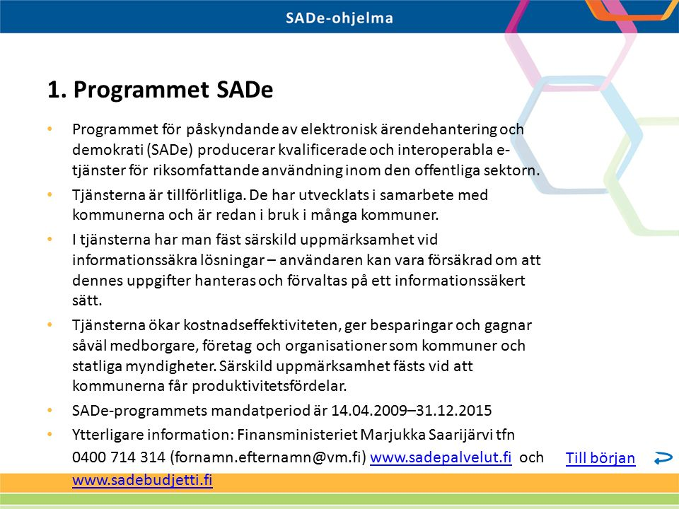 Programmet för påskyndande av elektronisk ärendehantering och demokrati (SADe) producerar kvalificerade och interoperabla e- tjänster för riksomfattan