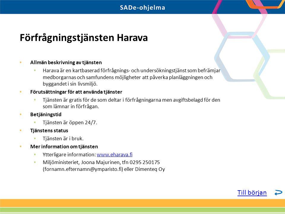 Allmän beskrivning av tjänsten Harava är en kartbaserad förfrågnings- och undersökningstjänst som befrämjar medborgarnas och samfundens möjligheter att påverka planläggningen och byggandet i sin livsmiljö.