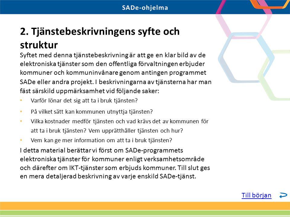 Syftet med denna tjänstebeskrivning är att ge en klar bild av de elektroniska tjänster som den offentliga förvaltningen erbjuder kommuner och kommuninvånare genom antingen programmet SADe eller andra projekt.