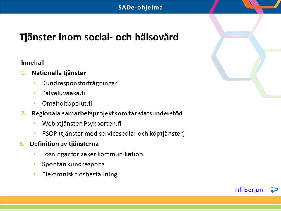 Innehåll 1.Nationella tjänster Kundresponsförfrågningar Palveluvaaka.fi Omahoitopolut.fi 2.Regionala samarbetsprojekt som får statsunderstöd Webbtjäns