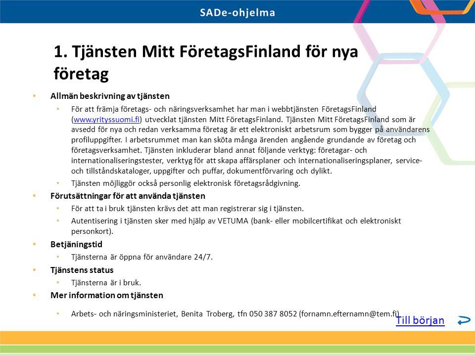 Allmän beskrivning av tjänsten För att främja företags- och näringsverksamhet har man i webbtjänsten FöretagsFinland (www.yrityssuomi.fi) utvecklat tj