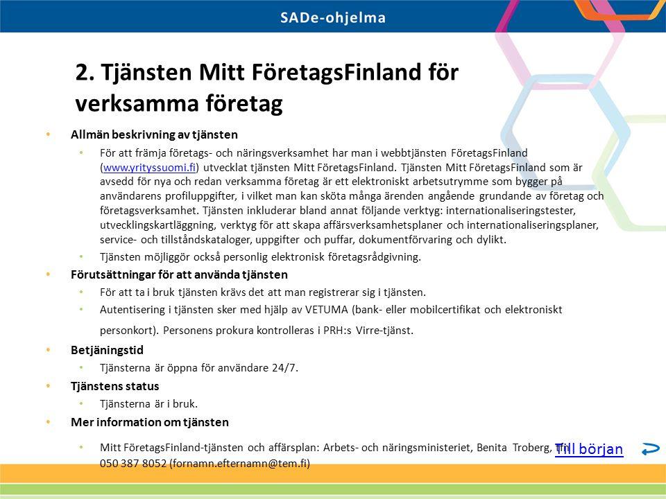 Allmän beskrivning av tjänsten För att främja företags- och näringsverksamhet har man i webbtjänsten FöretagsFinland (www.yrityssuomi.fi) utvecklat tjänsten Mitt FöretagsFinland.