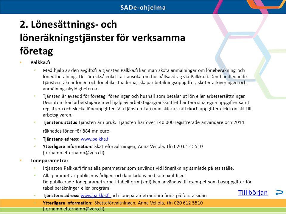 Palkka.fi Med hjälp av den avgiftsfria tjänsten Palkka.fi kan man sköta anmälningar om löneberäkning och löneutbetalning. Det är också enkelt att ansö