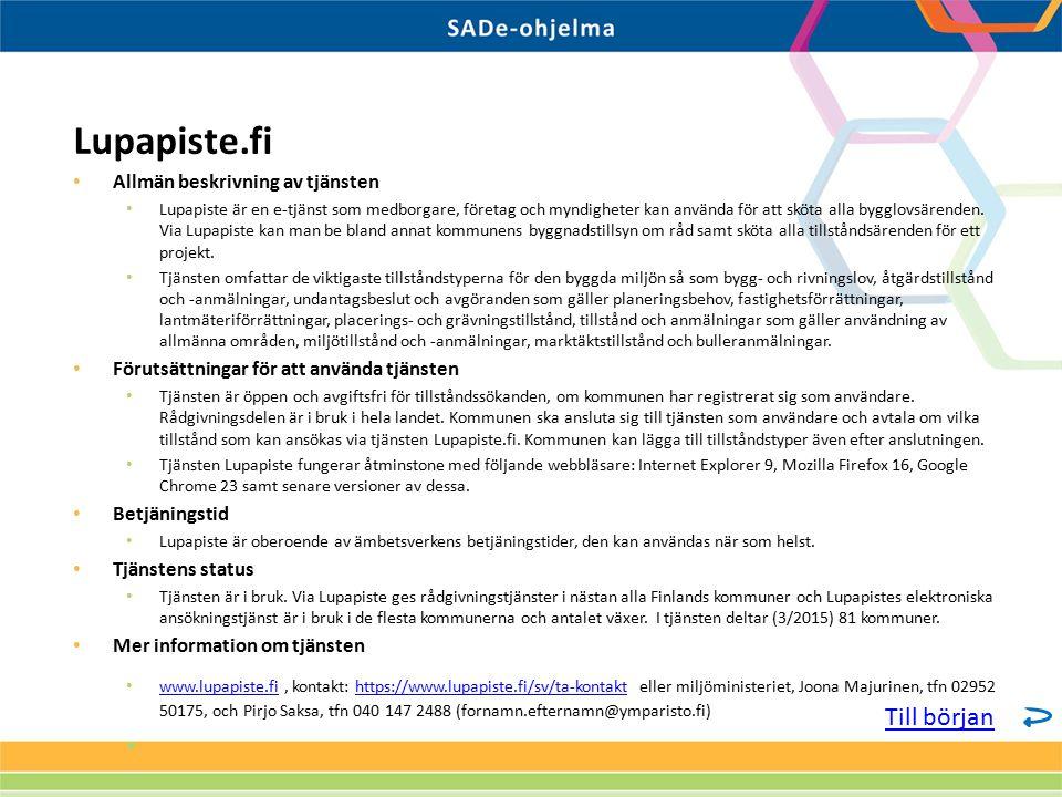Allmän beskrivning av tjänsten Lupapiste är en e-tjänst som medborgare, företag och myndigheter kan använda för att sköta alla bygglovsärenden. Via Lu
