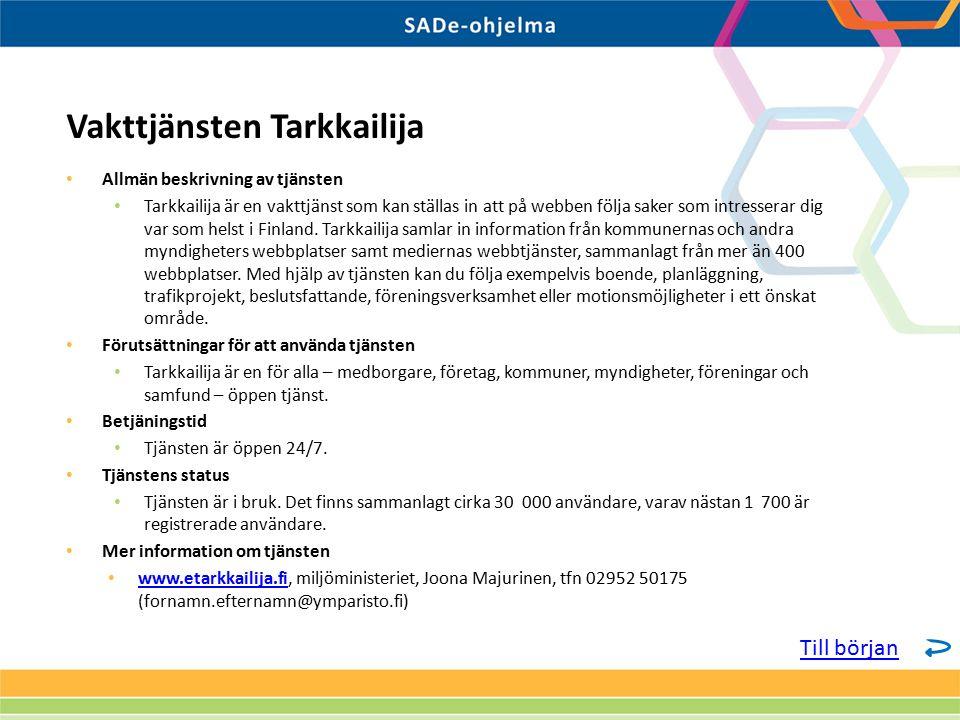 Allmän beskrivning av tjänsten Tarkkailija är en vakttjänst som kan ställas in att på webben följa saker som intresserar dig var som helst i Finland.