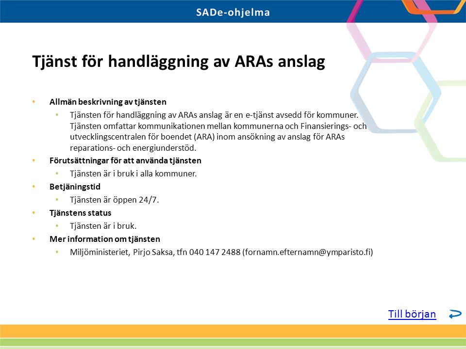 Allmän beskrivning av tjänsten Tjänsten för handläggning av ARAs anslag är en e-tjänst avsedd för kommuner. Tjänsten omfattar kommunikationen mellan k