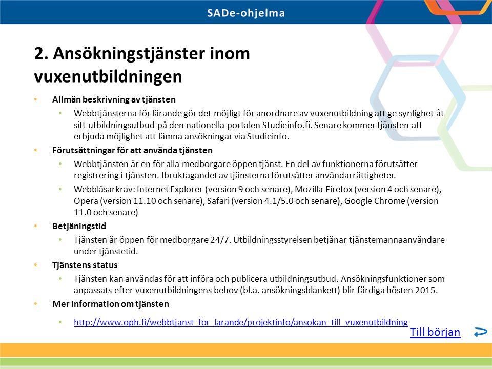 Allmän beskrivning av tjänsten Webbtjänsterna för lärande gör det möjligt för anordnare av vuxenutbildning att ge synlighet åt sitt utbildningsutbud på den nationella portalen Studieinfo.fi.