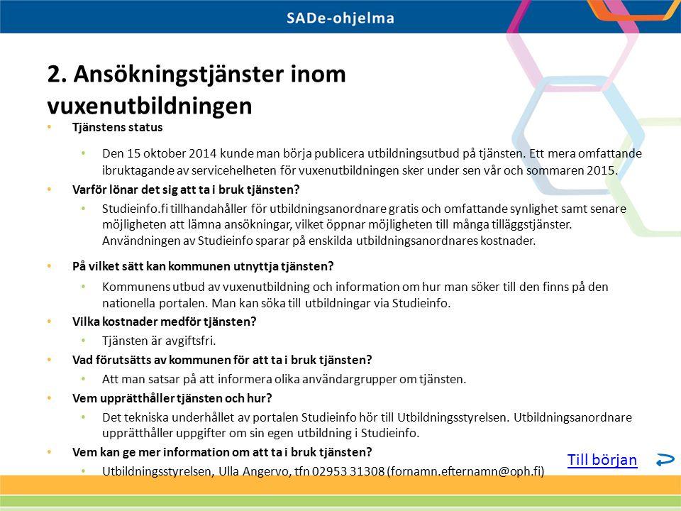 Tjänstens status Den 15 oktober 2014 kunde man börja publicera utbildningsutbud på tjänsten.