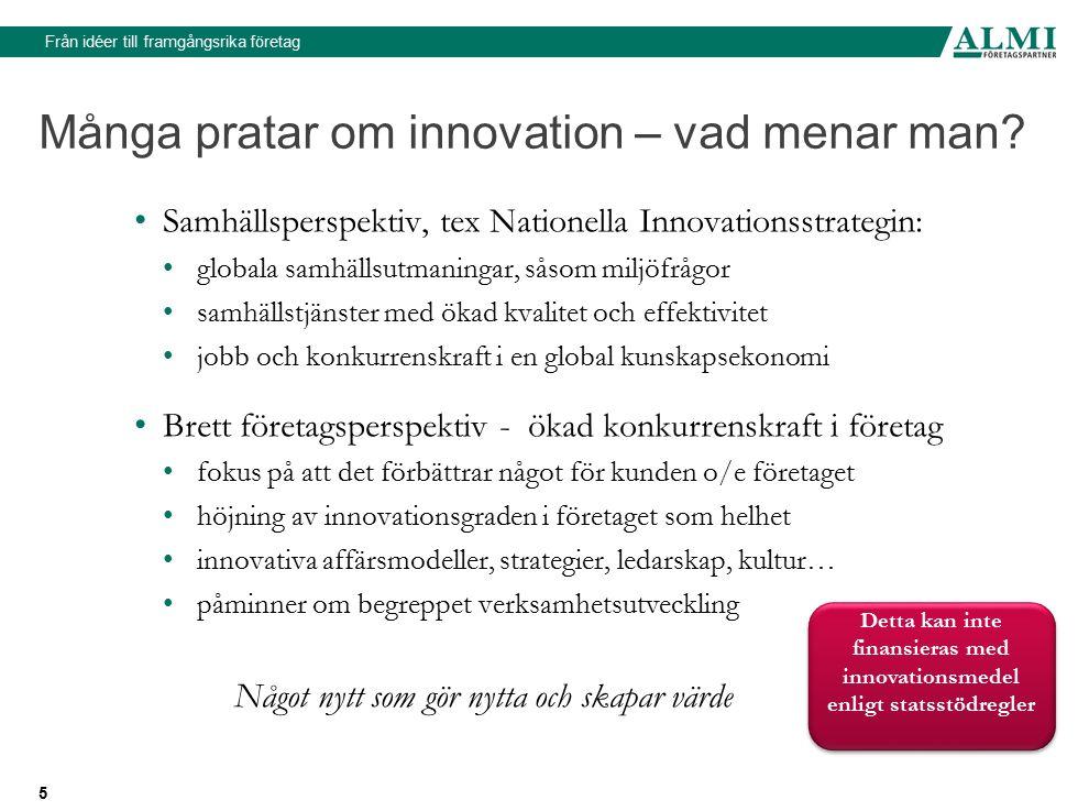 Från idéer till framgångsrika företag 6 Innovation på Almi baseras på Oslomanualen: Införandet eller genomförandet av en ny eller väsentligt förbättrad vara, tjänst eller process, nya marknadsföringsmetoder eller nya sätt att organisera affärsverksamhet, arbetsorganisation eller externa relationer.