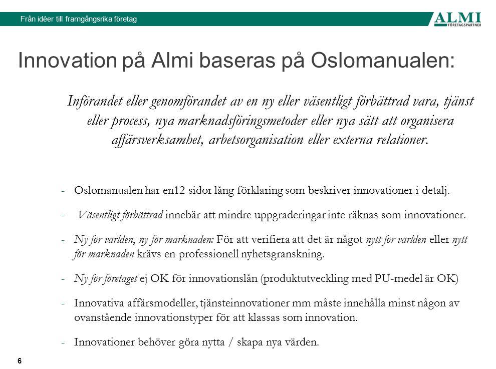 Från idéer till framgångsrika företag 6 Innovation på Almi baseras på Oslomanualen: Införandet eller genomförandet av en ny eller väsentligt förbättra