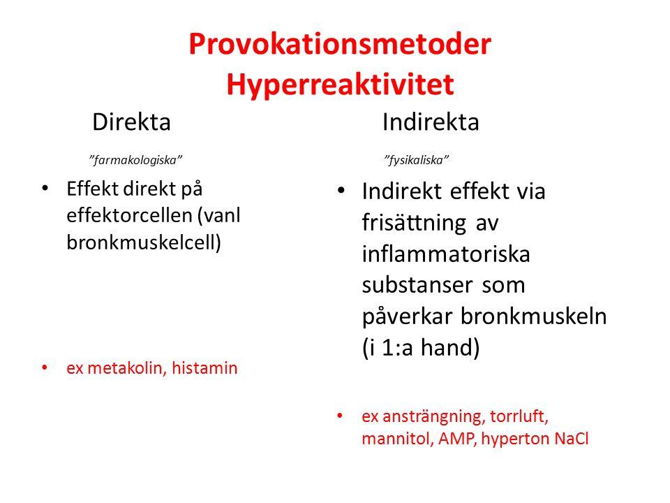 Direkta Indirekta farmakologiska fysikaliska Effekt direkt på effektorcellen (vanl bronkmuskelcell) ex metakolin, histamin Indirekt effekt via frisättning av inflammatoriska substanser som påverkar bronkmuskeln (i 1:a hand) ex ansträngning, torrluft, mannitol, AMP, hyperton NaCl Provokationsmetoder Hyperreaktivitet