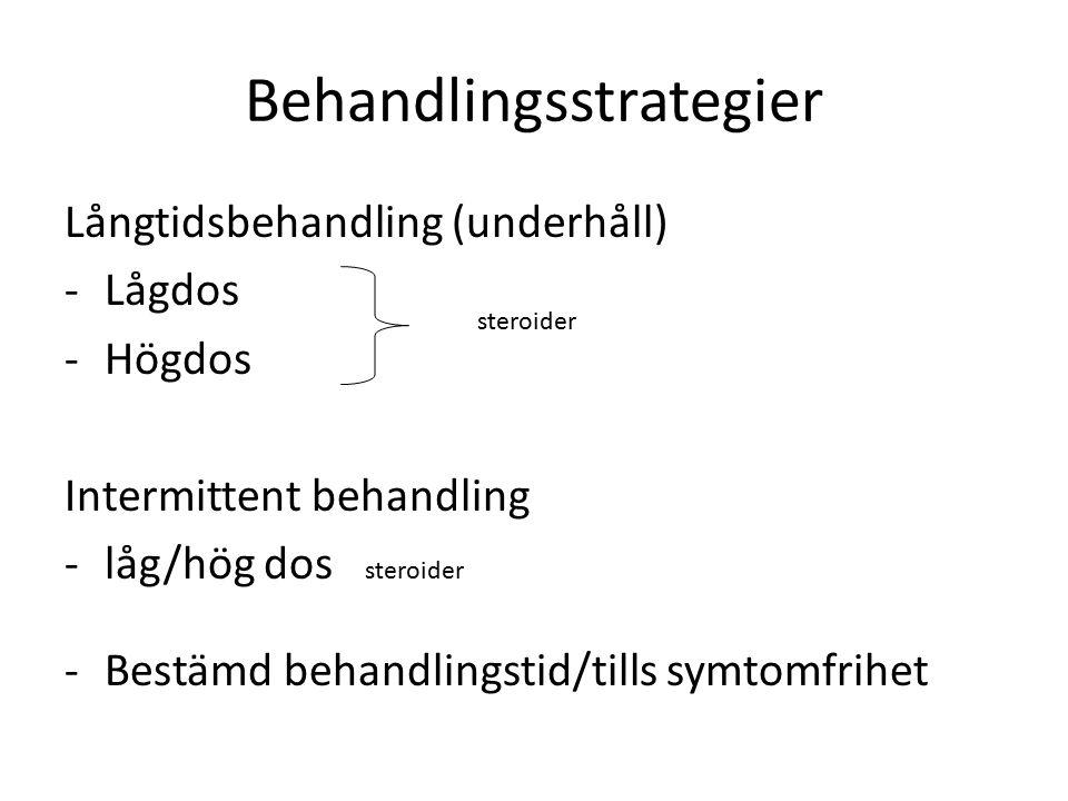 Behandlingsstrategier Långtidsbehandling (underhåll) -Lågdos -Högdos Intermittent behandling -låg/hög dos steroider -Bestämd behandlingstid/tills symtomfrihet steroider
