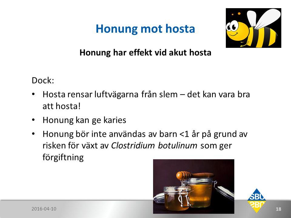 Honung mot hosta Honung har effekt vid akut hosta Dock: Hosta rensar luftvägarna från slem – det kan vara bra att hosta! Honung kan ge karies Honung b