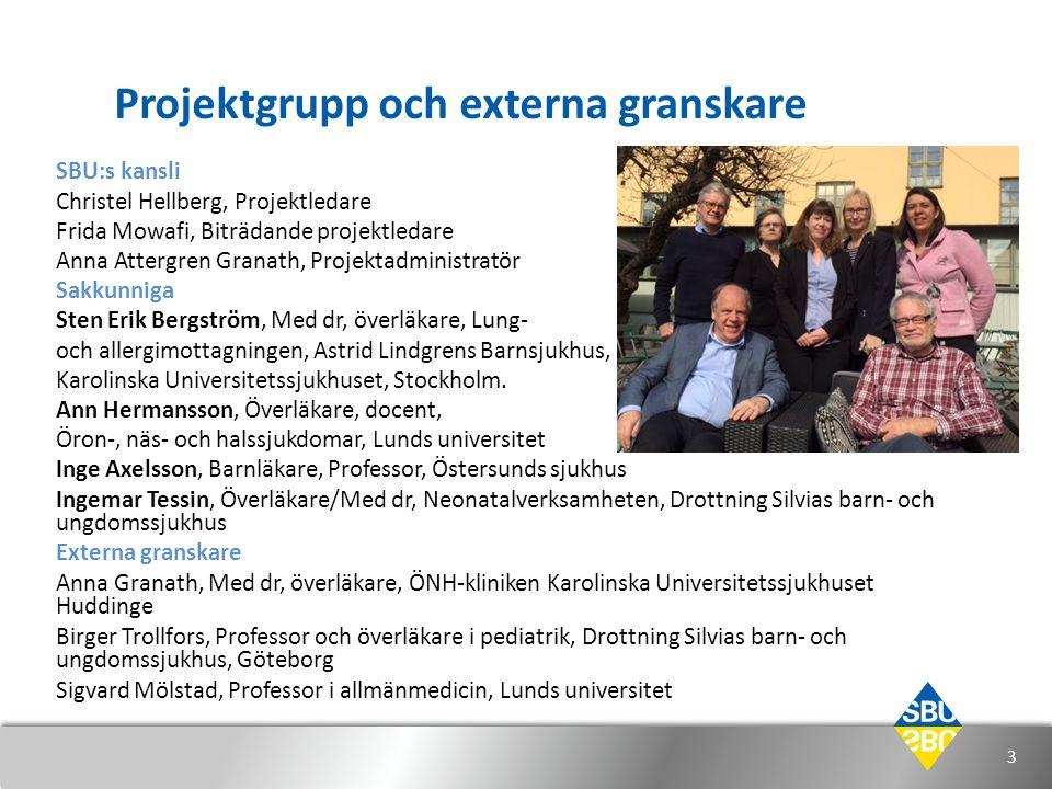 Projektgrupp och externa granskare SBU:s kansli Christel Hellberg, Projektledare Frida Mowafi, Biträdande projektledare Anna Attergren Granath, Projek