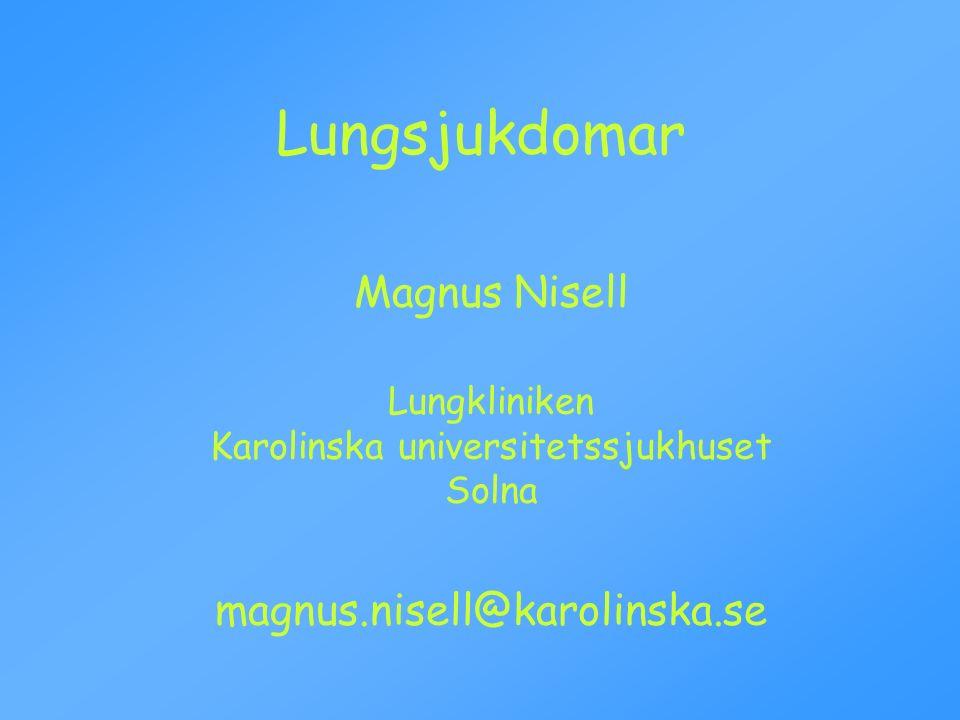 Lungsjukdomar Magnus Nisell Lungkliniken Karolinska universitetssjukhuset Solna magnus.nisell@karolinska.se