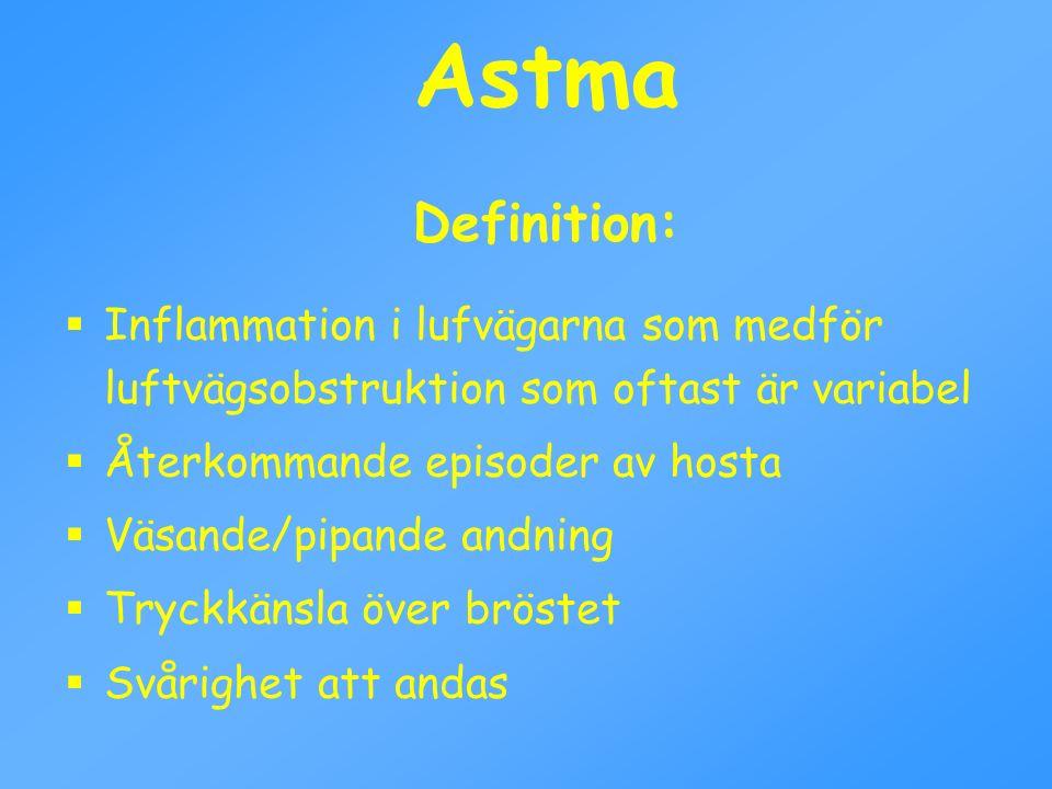 Astma Definition:  Inflammation i lufvägarna som medför luftvägsobstruktion som oftast är variabel  Återkommande episoder av hosta  Väsande/pipande