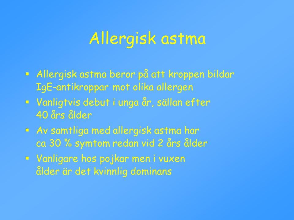 Allergisk astma  Allergisk astma beror på att kroppen bildar IgE-antikroppar mot olika allergen  Vanligtvis debut i unga år, sällan efter 40 års åld