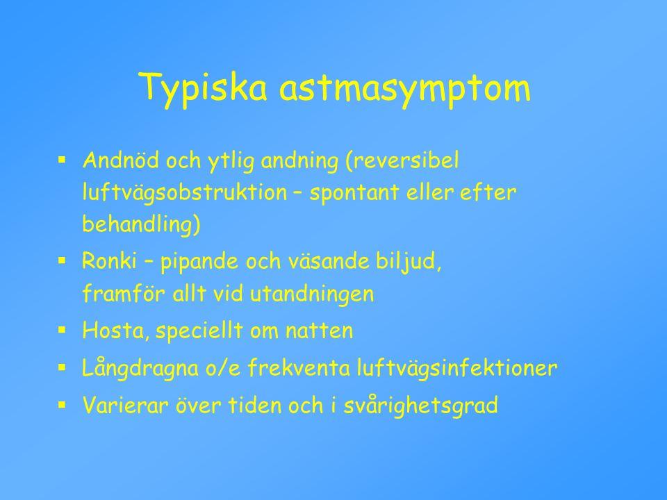 Typiska astmasymptom  Andnöd och ytlig andning (reversibel luftvägsobstruktion – spontant eller efter behandling)  Ronki – pipande och väsande bilju