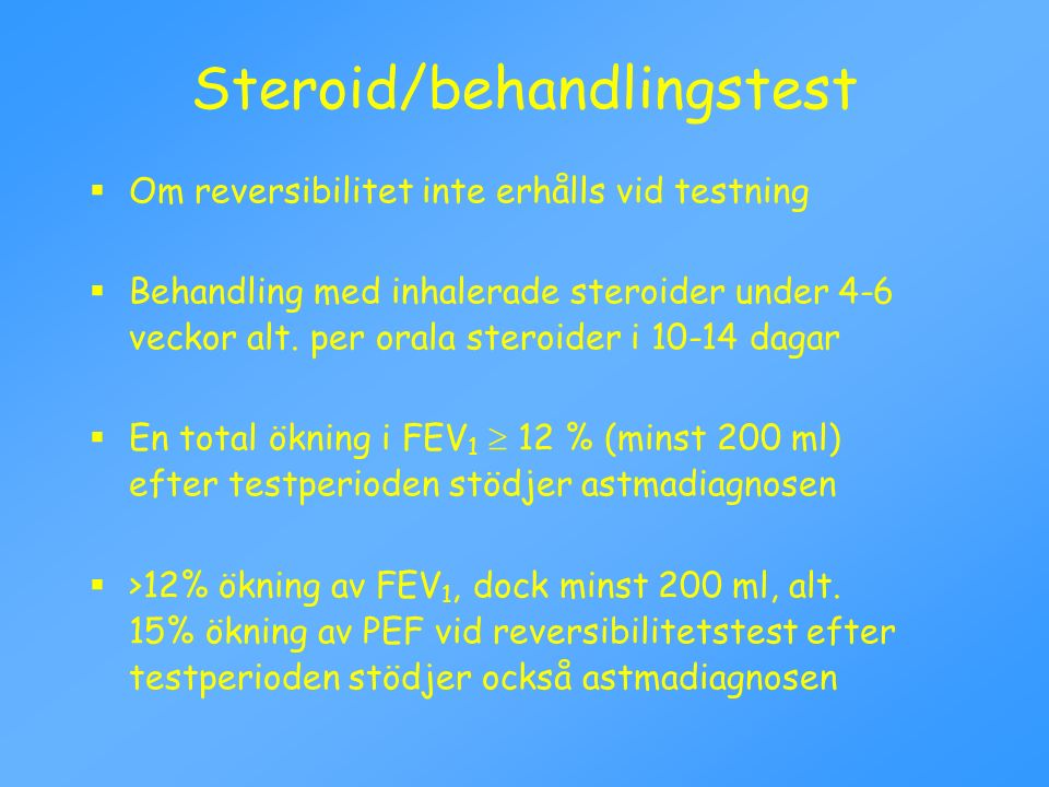 Steroid/behandlingstest  Om reversibilitet inte erhålls vid testning  Behandling med inhalerade steroider under 4-6 veckor alt. per orala steroider