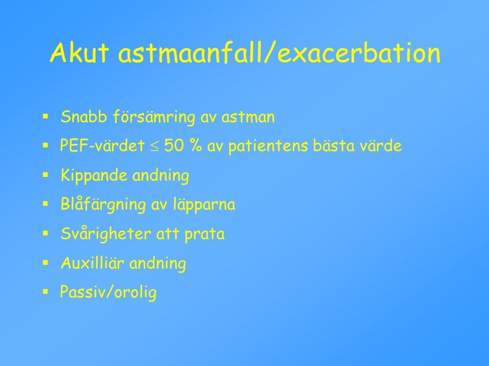 Akut astmaanfall/exacerbation  Snabb försämring av astman  PEF-värdet  50 % av patientens bästa värde  Kippande andning  Blåfärgning av läpparna
