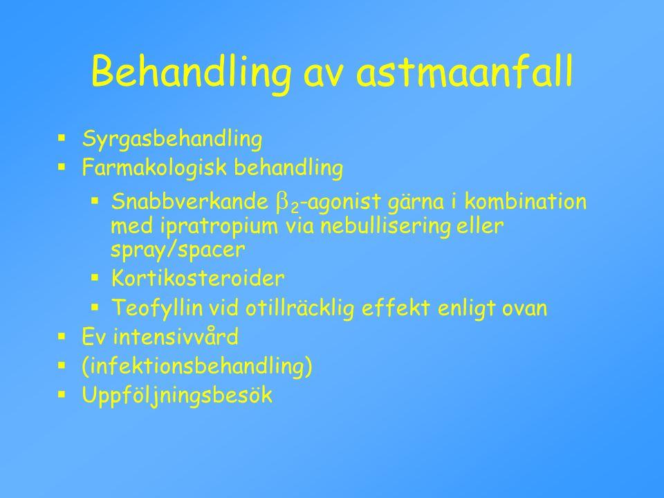 Behandling av astmaanfall  Syrgasbehandling  Farmakologisk behandling  Snabbverkande  2 -agonist gärna i kombination med ipratropium via nebullise